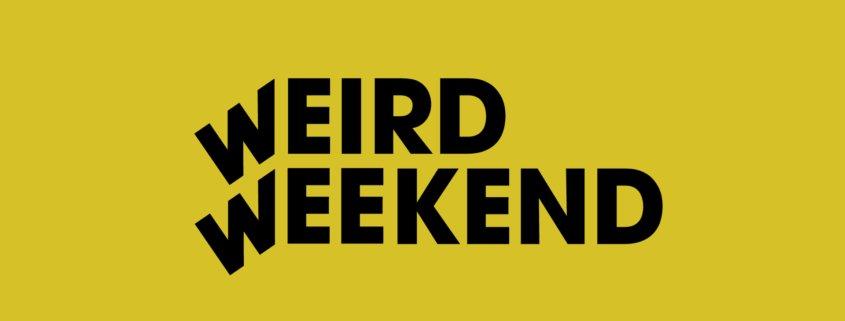 "Black text on yellow background, ""WEIRD WEEKEND"""